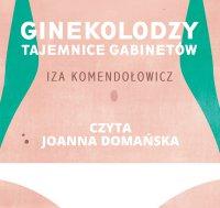 Ginekolodzy. Tajemnice gabinetów - Izabela Komendołowicz - audiobook