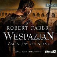 Wespazjan. Tom VI. Zaginiony syn Rzymu - Robert Fabbri - audiobook