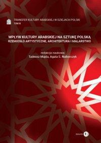 Wpływ kultury arabskiej na sztukę polską. Rzemiosło artystyczne, architektura i malarstwo. Tom III - Tadeusz Majda - ebook