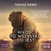 Miłość to wszystko, co jest - Tomasz Kieres - audiobook