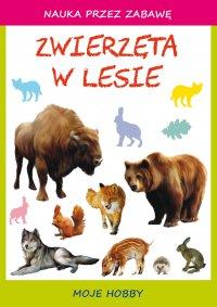 Zwierzęta w lesie. Moje hobby - Beata Guzowska - ebook