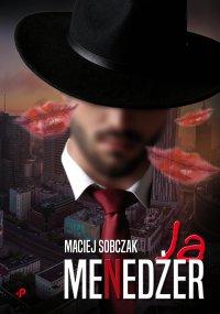 Ja, menedżer - Maciej Sobczak - ebook