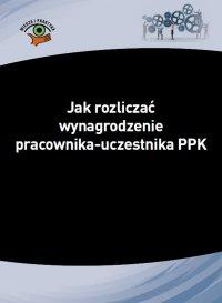 Jak rozliczać wynagrodzenie pracownika-uczestnika PPK - Izabela Nowacka - ebook