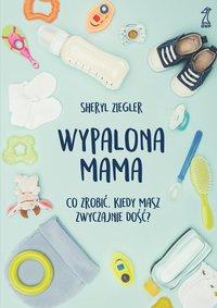 Wypalona mama - Sheryl Ziegler - ebook
