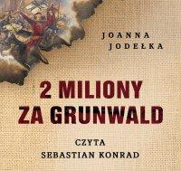 2 miliony za Grunwald - Joanna Jodełka - audiobook