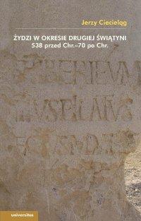 Żydzi w okresie drugiej świątyni 538 przed Chr.–70 po Chr. - Jerzy Ciecieląg - ebook