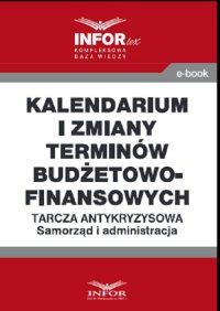 Kalendarium i zmiany terminów budżetowo-finansowych .Tarcza antykryzysowa.Samorząd i administracja - Opracowanie zbiorowe - ebook