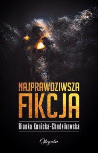Najprawdziwsza fikcja - Bianka Kunicka-Chudzikowska - ebook