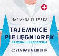 Tajemnice pielęgniarek. Prawda i uprzedzenia - Marianna Fijewska - audiobook