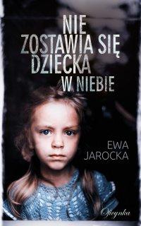 Nie zostawia się dziecka w niebie - Ewa Jarocka - ebook