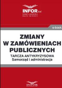 Zmiany w zamówieniach publicznych ..Tarcza antykryzysowa.Samorząd i administracja - Opracowanie zbiorowe - ebook