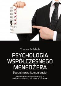 Psychologia współczesnego menedżera. Zbuduj nowe kompetencje! Zestaw kursów doskonalących umiejętności pracy z ludźmi w biznesie - Tomasz Sędzimir - ebook