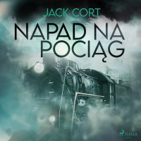 Napad na pociąg - Jack Cort - audiobook