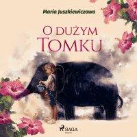 O dużym Tomku - Maria Juszkiewiczowa - audiobook