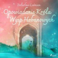 Opowiadanie Króla Wysp Hebanowych - Bolesław Leśmian - audiobook