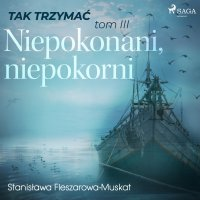 Tak trzymać.Tom 3: Niepokonani, niepokorni - Stanisława Fleszarowa-Muskat - audiobook