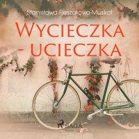 Wycieczka - ucieczka - Stanisława Fleszarowa-Muskat - audiobook
