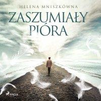 Zaszumiały pióra - Helena Mniszkówna - audiobook