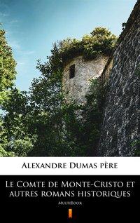 Le Comte de Monte-Cristo et autres romans historiques - Alexandre Dumas - ebook