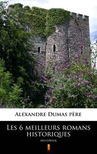 Les 6 meilleurs romans historiques - Alexandre Dumas - ebook
