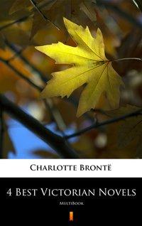 4 Best Victorian Novels - Charlotte Brontë - ebook