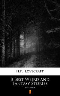 8 Best Weird and Fantasy Stories - H.P. Lovecraft - ebook