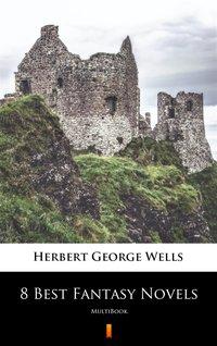 8 Best Fantasy Novels - Herbert George Wells - ebook