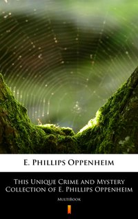This Unique Crime and Mystery Collection of E. Phillips Oppenheim - E. Phillips Oppenheim - ebook