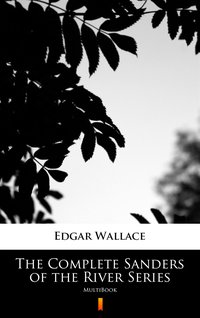The Complete Sanders of the River Series - Edgar Wallace - ebook