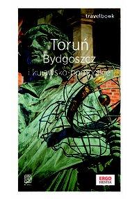 Toruń, Bydgoszcz i kujawsko-pomorskie. Travelbook. Wydanie 1 - Malwina Flaczyńska - ebook