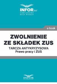 Zwolnienie ze składek ZUS.Tarcza antykryzysowa.Prawo Pracy i ZUS - Opracowanie zbiorowe - ebook