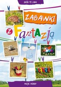 Zabawki z fantazją. Moje hobby - Beata Guzowska - ebook