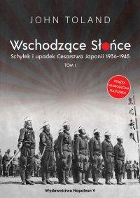 Wschodzące Słońce. Schyłek i upadek Cesarstwa Japonii 1936-1945. Tom I - John Toland - ebook