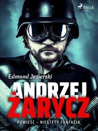 Andrzej Żarycz. Powieść - niestety fantazja - Edmund Jezierski - ebook