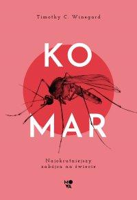 Komar. Najokrutniejszy zabójca na świecie - Timothy C. Winegard - ebook