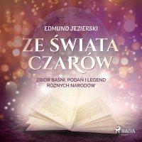 Ze świata czarów: zbiór baśni, podań i legend różnych narodów - Edmund Jezierski - audiobook