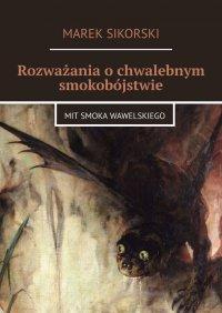 Rozważania ochwalebnym smokobójstwie - Marek Sikorski - ebook
