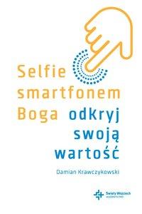 Selfie smartfonem Boga. Odkryj swoją wartość - Damian Krawczykowski - ebook
