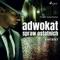 Adwokat spraw ostatnich. Kontrakt - Paweł Szlachetko - audiobook