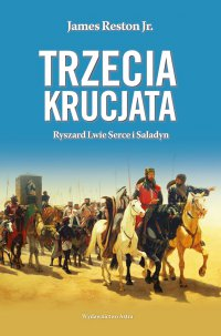Trzecia krucjata. Ryszard Lwie Serce i Saladyn - James Reston - ebook