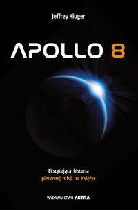 Apollo 8. Ekscytująca historia pierwszej misji na Księżyc - Jeffrey Kluger - ebook