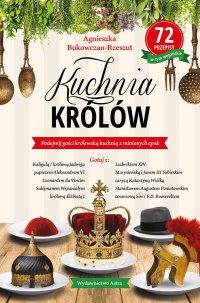Kuchnia królów - Agnieszka Bukowczan-Rzeszut - ebook