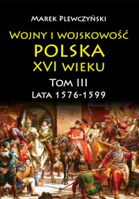Wojny i wojskowość polska XVI wieku. Tom III. Lata 1576-1599 - Marek Plewczyński - ebook