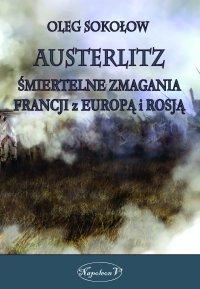 Austerlitz. Śmiertelne zmagania Francji z Europą i Rosją - Oleg Sokołow - ebook