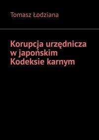 Korupcja urzędnicza wjapońskim Kodeksie karnym - Tomasz Łodziana - ebook
