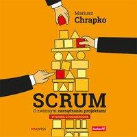 Scrum. O zwinnym zarządzaniu projektami. Wydanie II rozszerzone - Mariusz Chrapko - audiobook