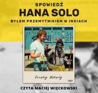 Spowiedź Hana Solo. Byłem przemytnikiem w Indiach - Cezary Borowy - audiobook