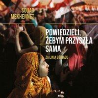 Powiedzieli, żebym przyszła sama - Souad Mekhennet - audiobook