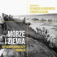Morze i ziemia. Antologia reportaży z Pomorza - Cezary Łazarewicz - audiobook