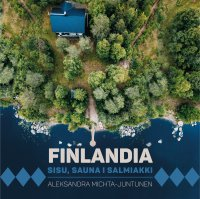 Finlandia. Sisu, sauna i salmiakki - Aleksandra Michta-Juntunen - audiobook